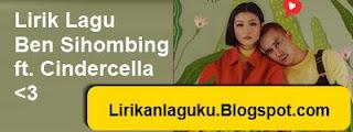 Lirik Lagu Ben Sihombing ft. Cindercella - 3