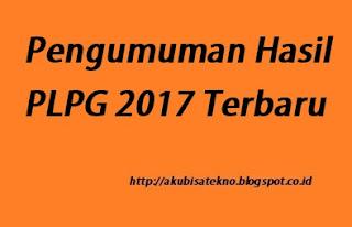 Pengumuman Hasil PLPG 2017 Terbaru