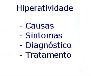 Hiperatividade causas sintomas diagnóstico tratamento prevenção riscos complicações