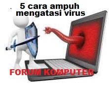 5 Cara Ampuh Mengatasi Virus Komputer