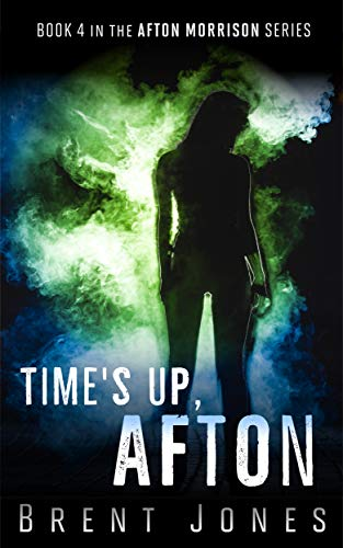 Times Up, Afton (Afton Morrison Book 4)  by Brent Jones