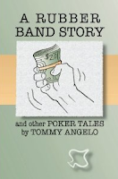 'A Rubber Band Story and other Poker Takes' by Tommy Angelo (2011)