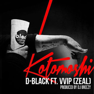 LYRICS : D Black - Kotomoshi ft Zeal (VVIP)