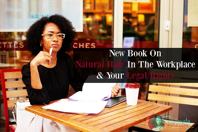New Book On Natural Hair In The Workplace And Your Legal Rights