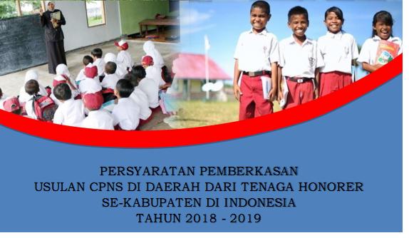 PERSYARATAN PEMBERKASAN  USULAN CPNS DI DAERAH DARI TENAGA HONORER  SE-KABUPATEN DI INDONESIA  TAHUN 2018 - 2019