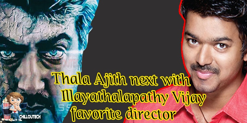 Thala Ajith next with Illayathalapathy Vijay favorite director