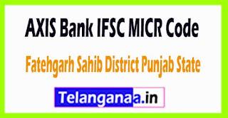 AXIS BANK IFSC MICR Code Fatehgarh Sahib District Punjab State