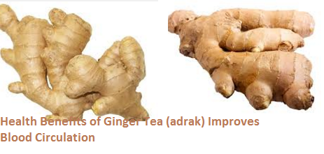 Health Benefits of Ginger Tea (adrak) Improves Blood Circulation
