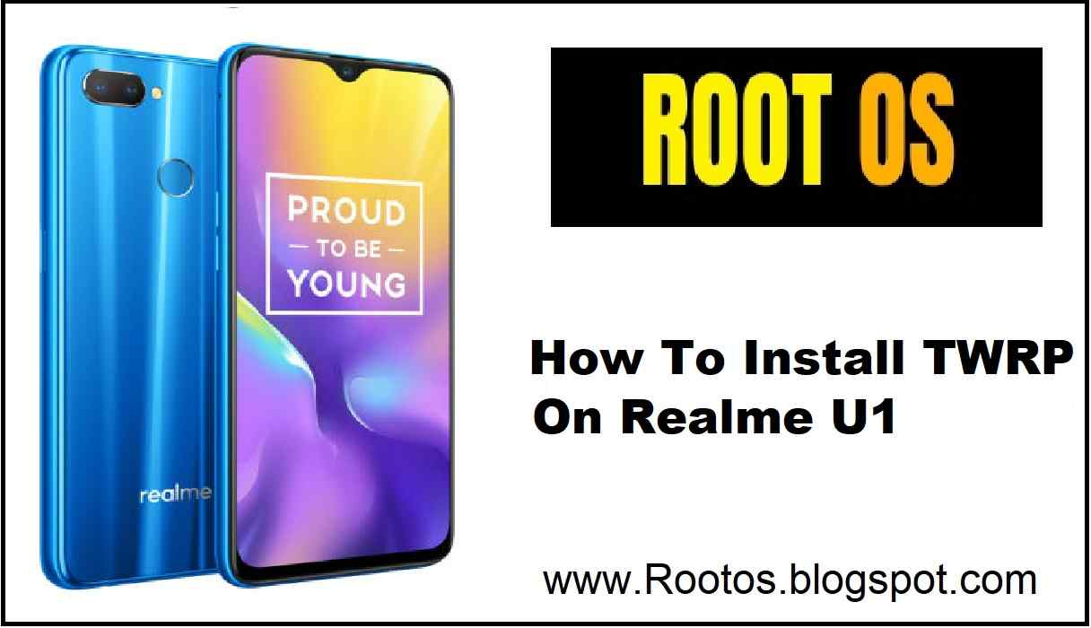 How To Install TWRP On Realme U1 - Root OS - A blog for