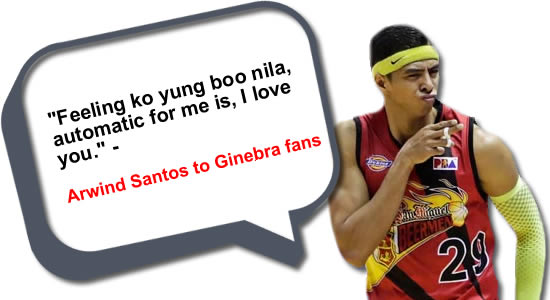 """Feeling ko yung boo nila, automatic for me is, I love you."" - Arwind Santos to Ginebra fans, see list of statements"