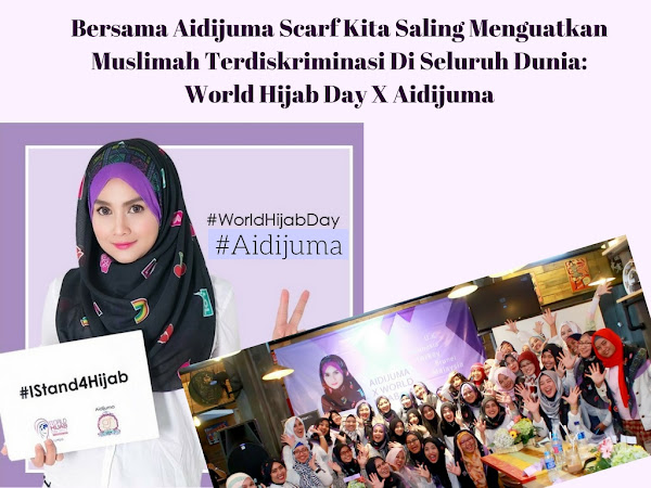 Bersama Aidijuma Scarf Kita Saling Menguatkan Muslimah Terdiskriminasi Di Seluruh Dunia: World Hijab Day X Aidijuma