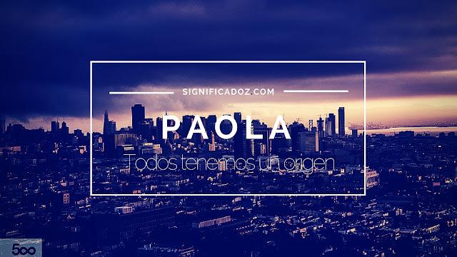 Significado y Origen del Nombre Paola ¿Que Significa?