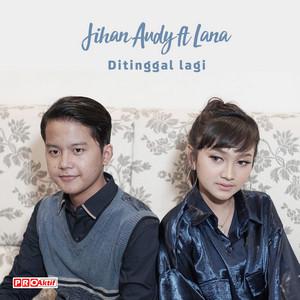 Jihan Audy - Ditinggal Lagi (Feat. Lana)