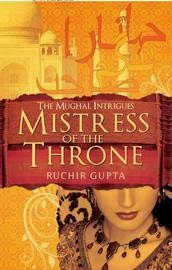 The Mughal Intrigues - Mistress of the Throne by Ruchir Gupta | A Book Review