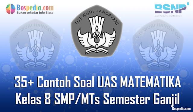 35+ Contoh Soal UAS MATEMATIKA Kelas 8 SMP/MTs Semester Ganjil Terbaru
