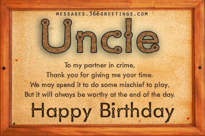 Happy Birthday wishes quotes for uncle:  to my partner in crime,thank you for giving me your time