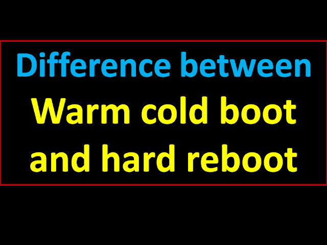 What is Reboot in Computer and Mobile | Warm Booting vs Cold Booting and Hard Reboot Full Detail