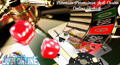 Bermain Permainan Judi Casino Online Terbaik