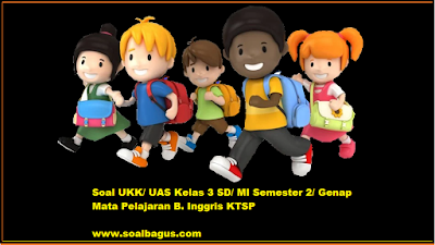 Download soal latihan ukk b inggris kelas 3 sd/ mi/ sdit ktsp th. 2017 www.soalbagus.com