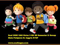 Soal UKK/ UAS Kelas 3 B. Inggris Semester 2