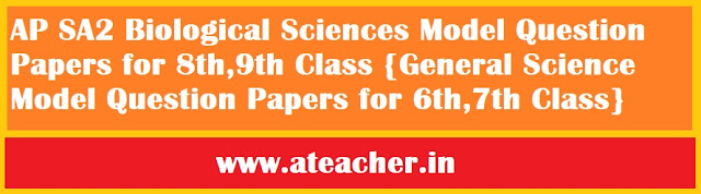 AP SA2 Biological Sciences Model Question Papers for 8th , 9th Class {A.P SA 2 General Science Model Question Papers for 6th , 7th Class}