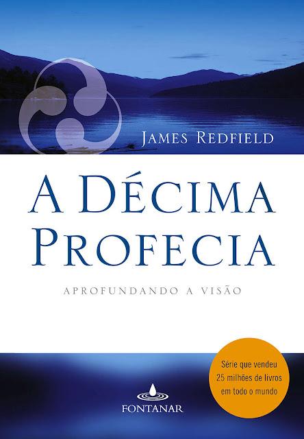 A décima profecia Aprofundando a visão James Redfield