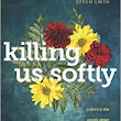Killing Us Softly by Efrem Smith