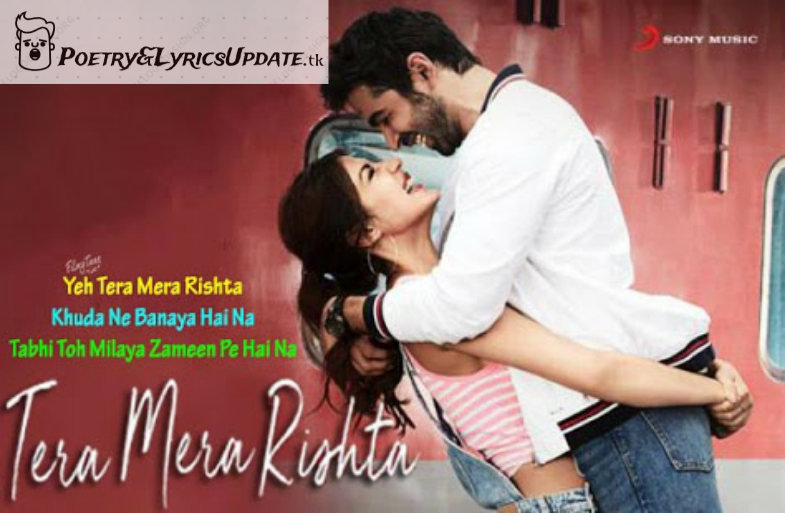 TERA MERA RISHTA LYRICS – Jalebi | Shreya Ghosal, Latest Song Lyrics