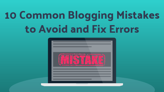10 Common Blogging Mistakes to Avoid and Fix Errors
