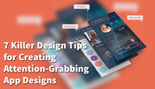 7 Killer Design Tips for Creating Attention-Grabbing App Designs