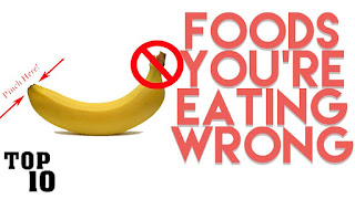 10 Foods You're Eating Wrong