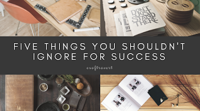 Four Things You Shouldn't Ignore for Success