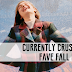 CURRENTLY CRUSHING: FAVE FALL FINDS