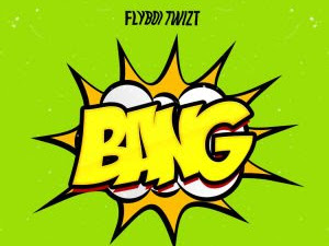 DOWNLOAD MP3: FlyBoi Twizt - Bang (Prod. Epic) | @amitwizt