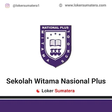 Lowongan Kerja Pekanbaru: Sekolah Witama Mei 2021