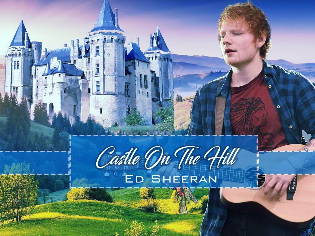 Castle On The Hill - Ed Sheeran
