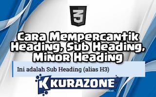 Cara Mempercantik Heading, Sub Heading, Minor Heading pada Blog seperti Kurazone