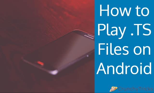 How to Play  TS Files on Android [Tutorial]