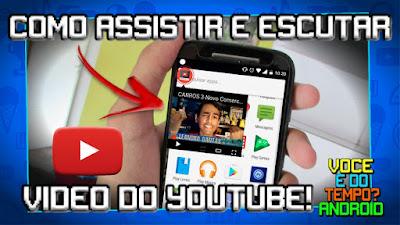Como Assistir e Escutar Vídeo do YouTube em Segundo Plano