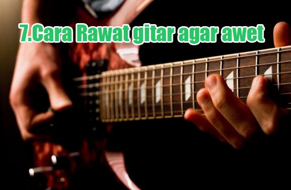 7.Cara Rawat gitar agar awet