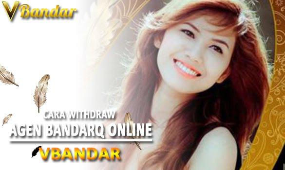 Cara Withdraw agen BandarQ Online Vbandar