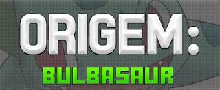 http://www.pokemothim.net/2014/01/origem-bulbasaur.html