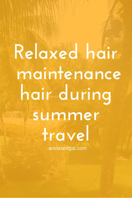 Relaxed hair maintenance during summer travel | arelaxedgal.com