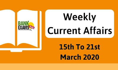 Weekly Current Affairs 15th To 21st March 2020
