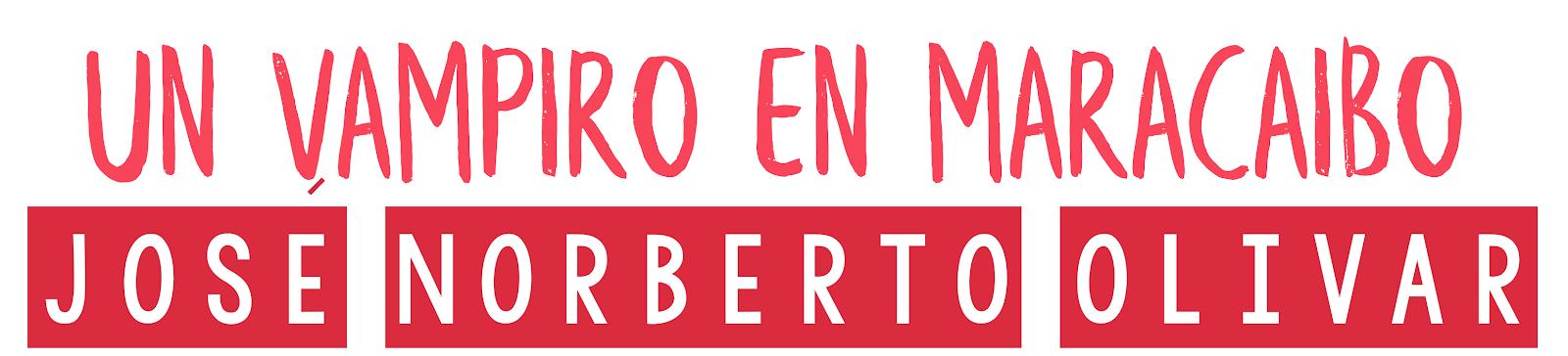 Un vampiro en Maracaibo, Norberto José Olivar.