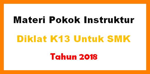 Materi Pokok Instruktur Diklat K13 Untuk SMK Tahun 2018