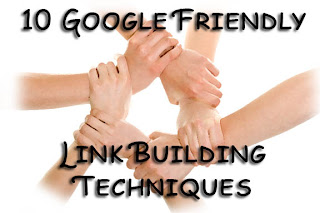 10 Google-friendly Link Building Techniques