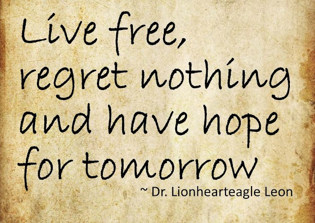 Live free, regret nothing and hope for tomorrow