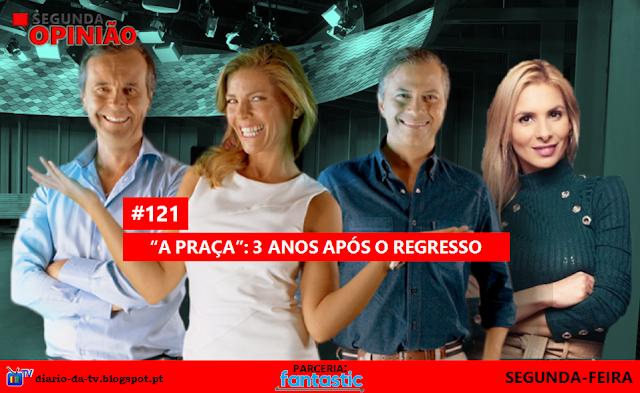 """""""Segunda Opinião"""" #121- """"A Praça"""": 3 anos após o regresso"""