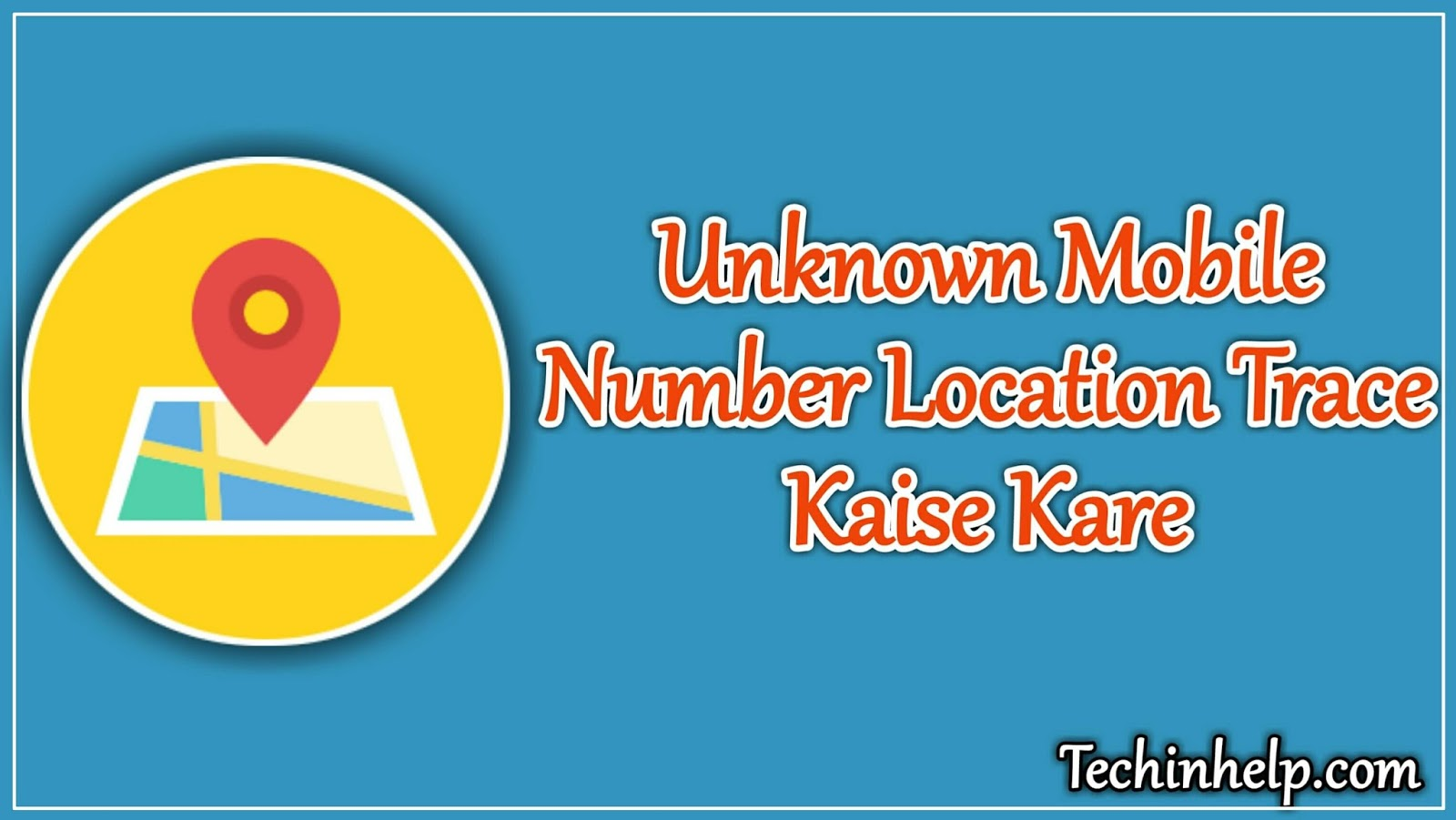 Unknown mobile number location Trace Kaise kare